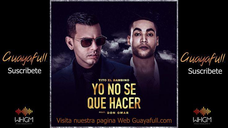 Tito El Bambino Ft. Don Omar - Yo No Se Que Hacer - Suscribete a nuestro canal de #YouTube y visita Guayafull.com