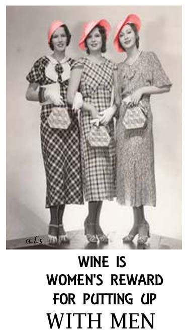 Wine is women's reward for putting up with men.