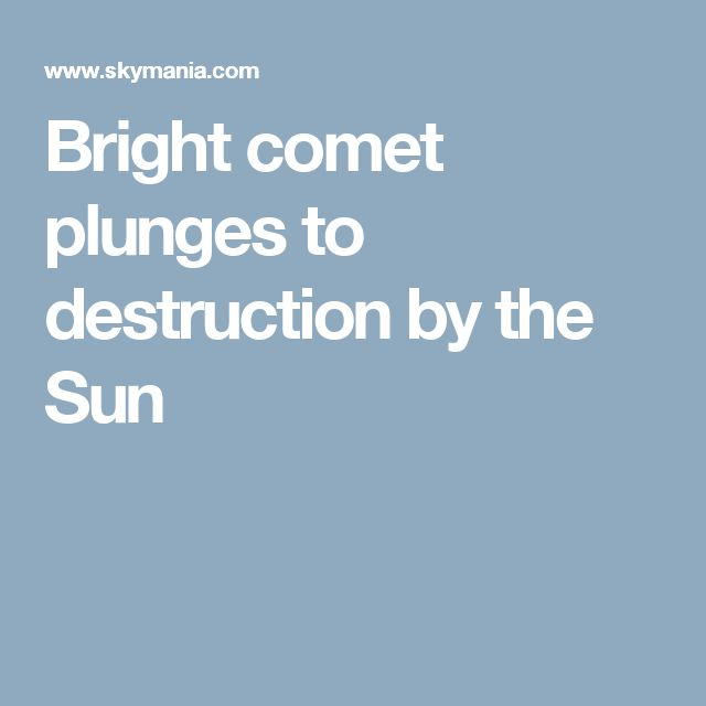 Bright comet plunges to destruction by the Sun