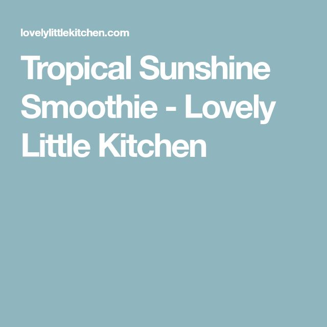 Tropical Sunshine Smoothie - Lovely Little Kitchen