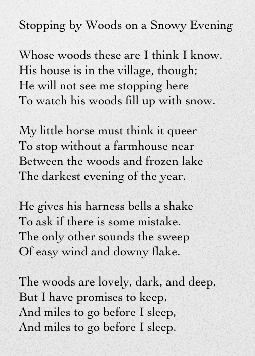 the common aspects in the poems desert places and stopping by woods on a snowy evening The analysis  of all robert frost poems, none are more famous than the road not taken my analysis of leads to the following observations and queries: the rhyme scheme is a b a a b the poem uses the well known metaphor of a path being compared to life, and a divergent path representing a choice.