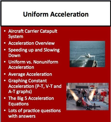 "This 3-DAY, 39 slide uniform acceleration lesson package overviews Acceleration including the process of Speeding up and Slowing Down and compares Uniform vs. Nonuniform Acceleration. It looks at Average Acceleration, Graphing Constant Acceleration (P-T, V-T and A-T graphs) and The Big 5 Acceleration Equations. There are many opportunities for students to test their knowledge through ""Check Your Understanding"" slides with the teacher version containing the answers."