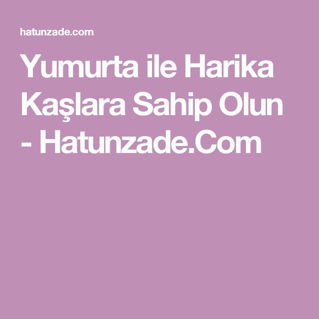 Yumurta ile Harika Kaşlara Sahip Olun - Hatunzade.Com