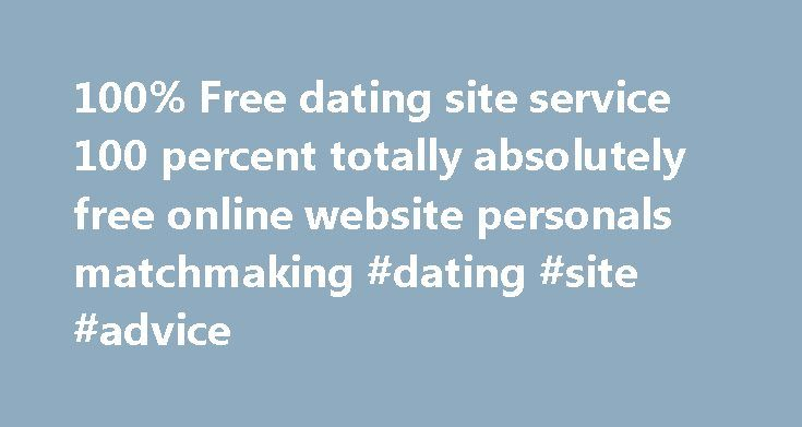 "100% Free dating site service 100 percent totally absolutely free online website personals matchmaking #dating #site #advice http://dating.remmont.com/100-free-dating-site-service-100-percent-totally-absolutely-free-online-website-personals-matchmaking-dating-site-advice/  #100 free dating sites # 100% Free online dating site! When online dating makes sense Is this free dating site right for you? Do you find yourself out of the dating loop because of the age or lifestyle? Does ""home ……"