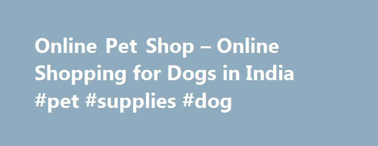 Online Pet Shop – Online Shopping for Dogs in India #pet #supplies #dog http://pet.remmont.com/online-pet-shop-online-shopping-for-dogs-in-india-pet-supplies-dog/  Testimonials Online Pet Shop Hello and Welcome to Heads Up For Tails! We are delighted to have you here. Pets – they delight and they defend. They live lazily and love loyally, and fill our lives with unconditional joy. Heads Up For Tails is a celebration of these amazing animals who give so much and ask for so little. We are…
