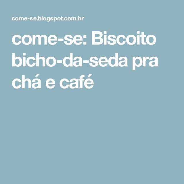 come-se: Biscoito bicho-da-seda pra chá e café
