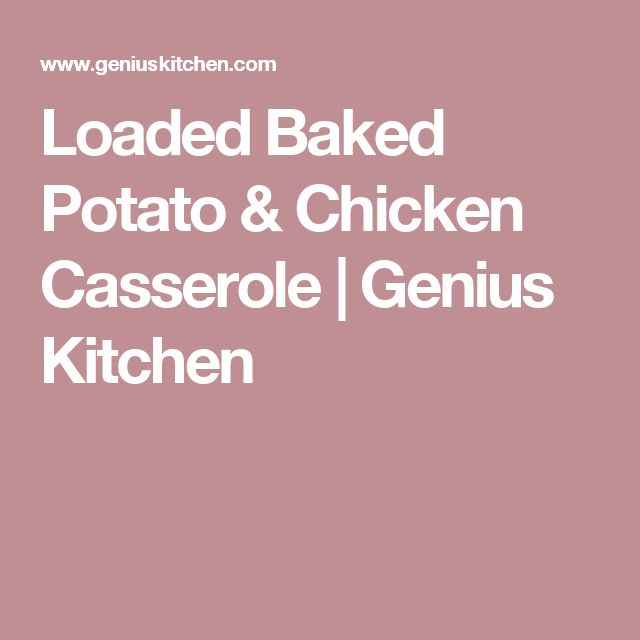 Loaded Baked Potato & Chicken Casserole | Genius Kitchen
