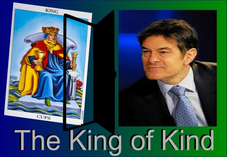 Dr. Oz is a perfect example of a King of cups personality. This is someone who has the rare combination of being extraordinary intelligent as well as extraordinary kind.