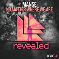 Manse - No Matter Where We Are (OUT NOW!) by Revealed Recordings on SoundCloud