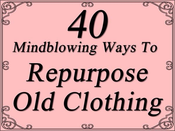 40 mind blowing ways to repurpose old clothing! #DIY #cool #tips #saving  #furnished #apartments in #vancouver at http://www.dunowen.com
