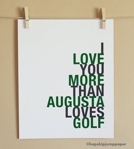 The Masters-- being from Augusta this makes perfect sense.
