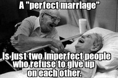 """""""A Perfect Marriage... Is just two Imperfect people who refuse to give up on each other."""""""