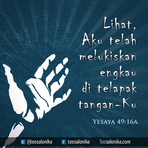 """Lihat, Aku telah melukiskan engkau di telapak tangan-Ku"" Yesaya 49:16 #alkitab"