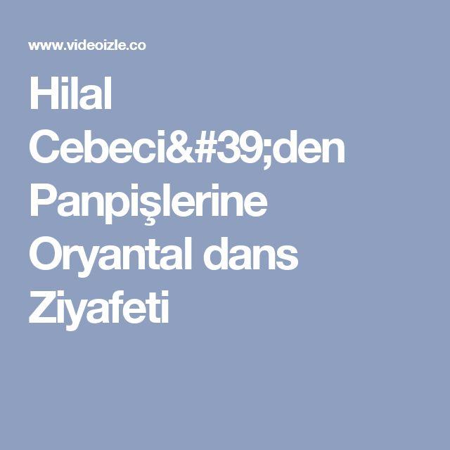 Hilal Cebeci'den Panpişlerine Oryantal dans Ziyafeti