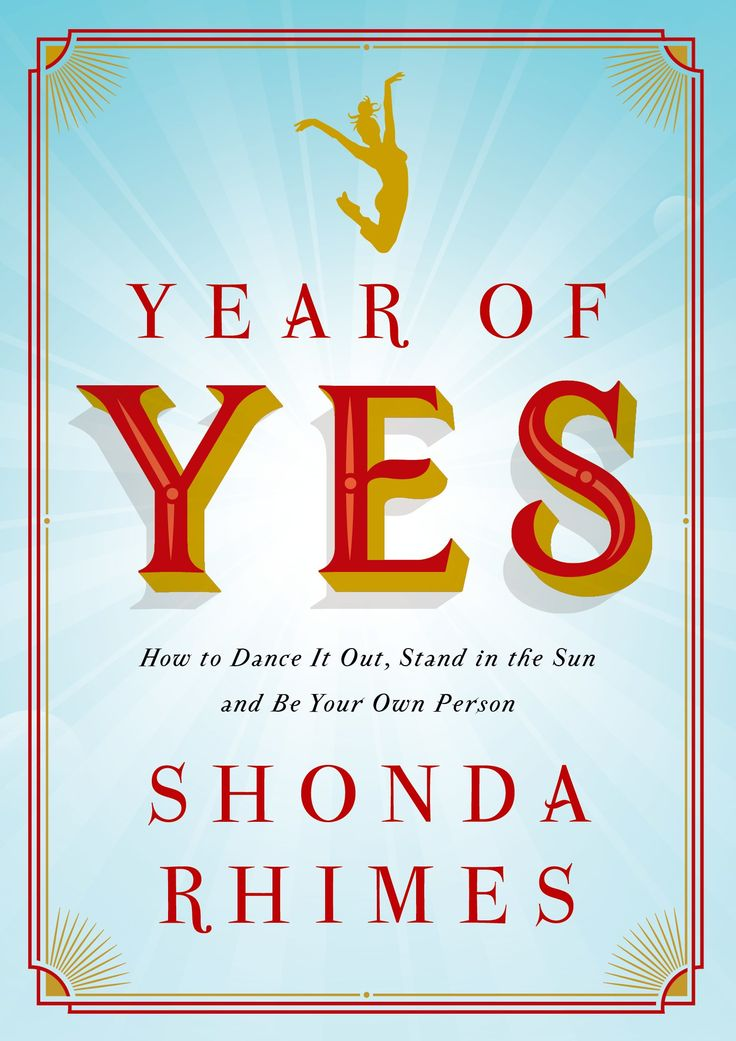 Year of Yes: How to Dance It Out, Stand In the Sun and Be Your Own Person • Shonda Rhimes