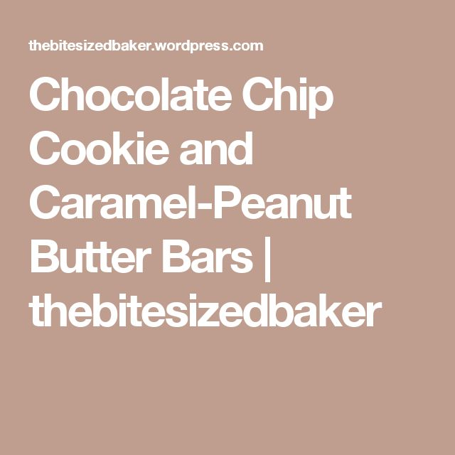 Chocolate Chip Cookie and Caramel-Peanut Butter Bars | thebitesizedbaker