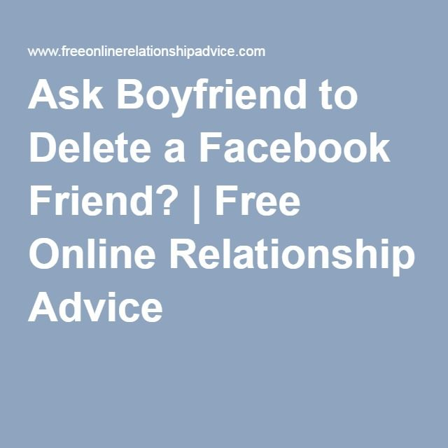 Ask Boyfriend to Delete a Facebook Friend? | Free Online Relationship Advice