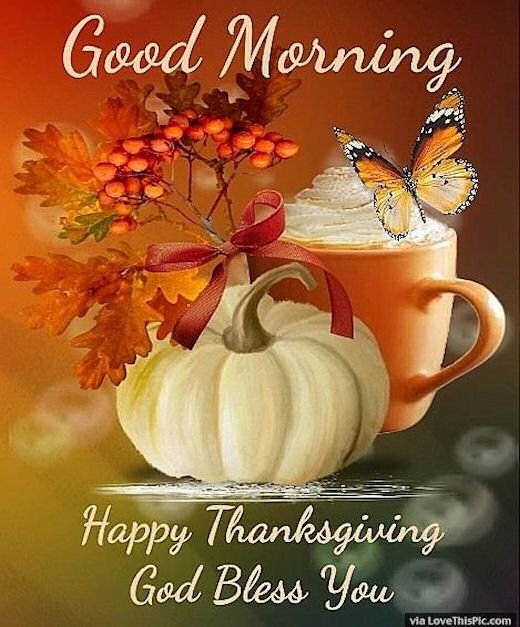 Good Morning Happy Thanksgiving God Bless You Thanksgiving Good