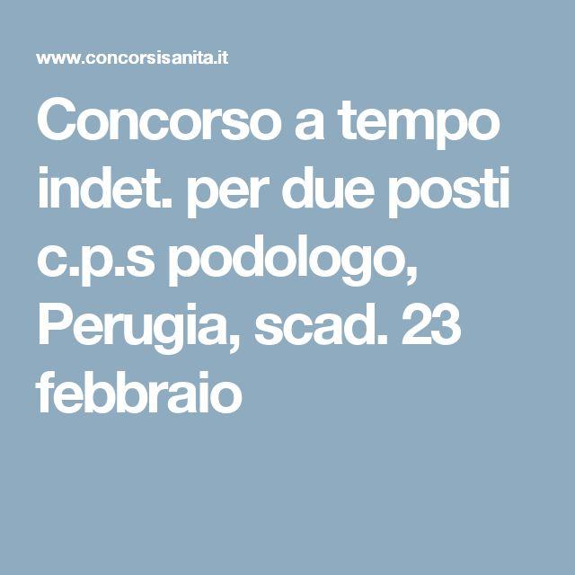 Concorso a tempo indet. per due posti c.p.s podologo, Perugia, scad. 23 febbraio