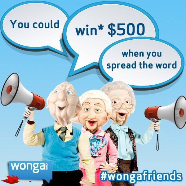 Introducing our referral program: you could win* $500 when you tell your friends about us!  Just follow these three quick steps:  1. Tell a friend about www.wonga.com 2. Send your friend's email address in the subject line to friends@wonga.com from the email address we have on file for you  3. If your friend borrows and pays back you'll be entered into the current month's $500 draw  *No purchase necessary. Full rules: https://www.wonga.ca/referral-terms-and-conditions
