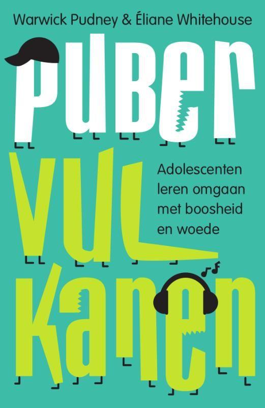 Pubervulkanen : Adolescenten leren omgaan met boosheid en woede - Warwick Pudney, Éliane Whitehouse - plaatsnr. 415.3/064 #Agressie #Woede