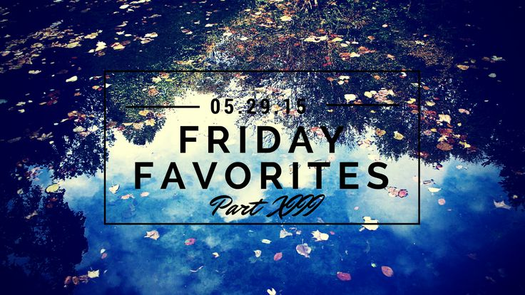Friday Favorites XIII | eChanning