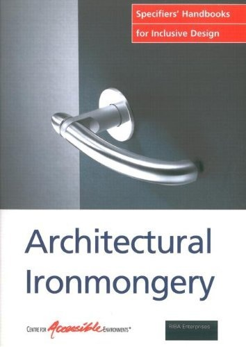 Architectural Ironmongery: Specifiers Handbook for Inclusive Design (Specifers' Handbook for Inclusive Design Series) by Centre For Accessible Enviroments, http://www.amazon.com/dp/1859461700/ref=cm_sw_r_pi_dp_AkdUqb1P6J5D1/186-4461655-1469317