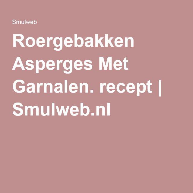 Roergebakken Asperges Met Garnalen. recept | Smulweb.nl