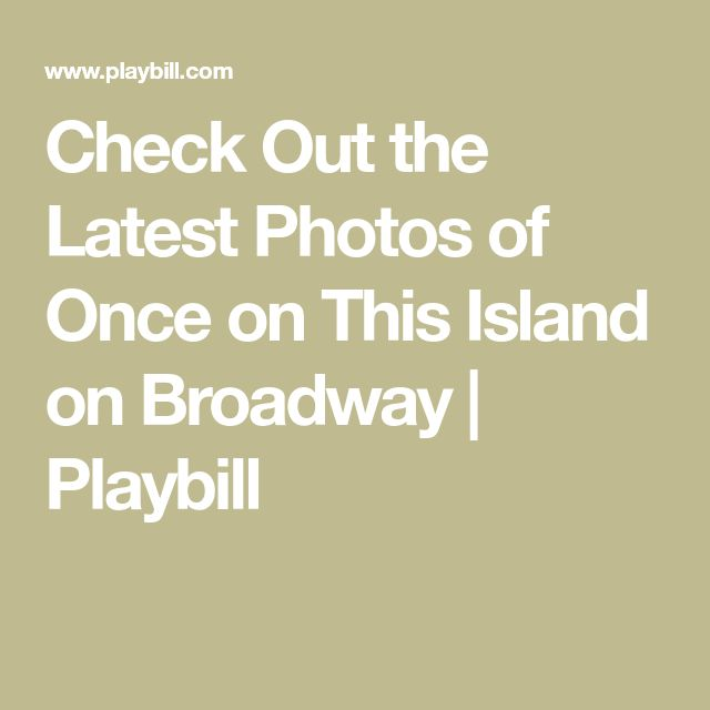 Check Out the Latest Photos of Once on This Island on Broadway   Playbill