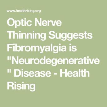 "Optic Nerve Thinning Suggests Fibromyalgia is ""Neurodegenerative"" Disease - Health Rising"