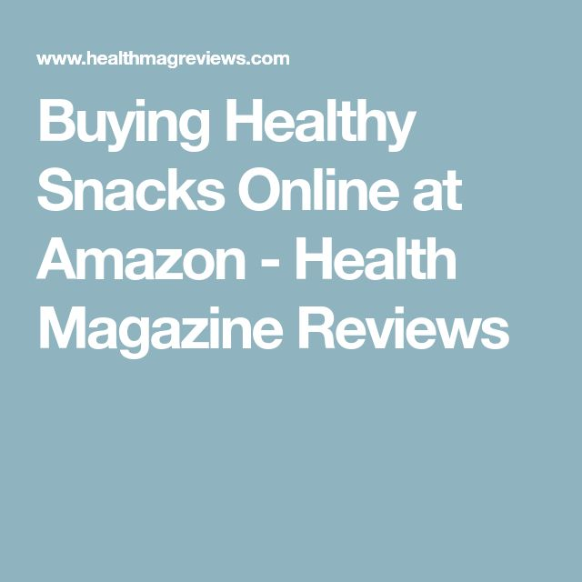 Buying Healthy Snacks Online at Amazon - Health Magazine Reviews