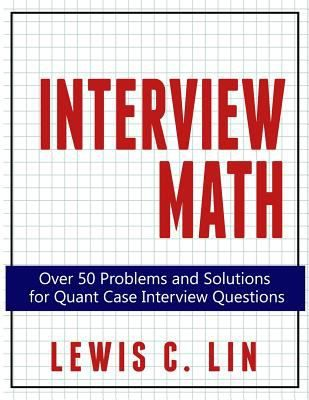 "Lin, Lewis C. ""Interview math : over 50 problems and solutions for quant case interview questions"". Bellevue : Impact Interview, 2016. Location 13.24-LIN IESE Library Barcelona"