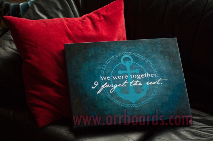 Orr Boards: Hand-painted, custom one-of-a-kind wooden boards!  Thoughtful art, perfect for gifts or beautiful decor that matches your unique style and chic taste!  www.orrboards.com    We Were Together, I Forget The Rest  anchor, painting, wood, quote, rope, blue, vignette, paint