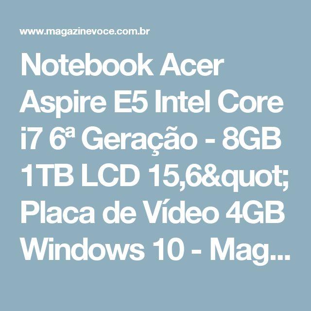 """Notebook Acer Aspire E5 Intel Core i7 6ª Geração - 8GB 1TB LCD 15,6"""" Placa de Vídeo 4GB Windows 10 - Magazine Vrshop"""