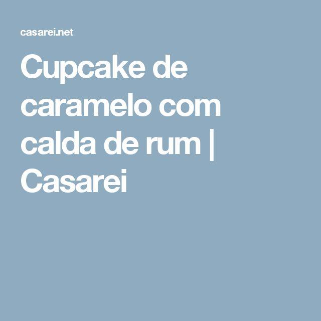 Cupcake de caramelo com calda de rum | Casarei