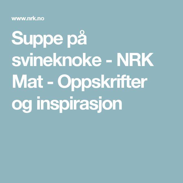 Suppe på svineknoke - NRK Mat - Oppskrifter og inspirasjon