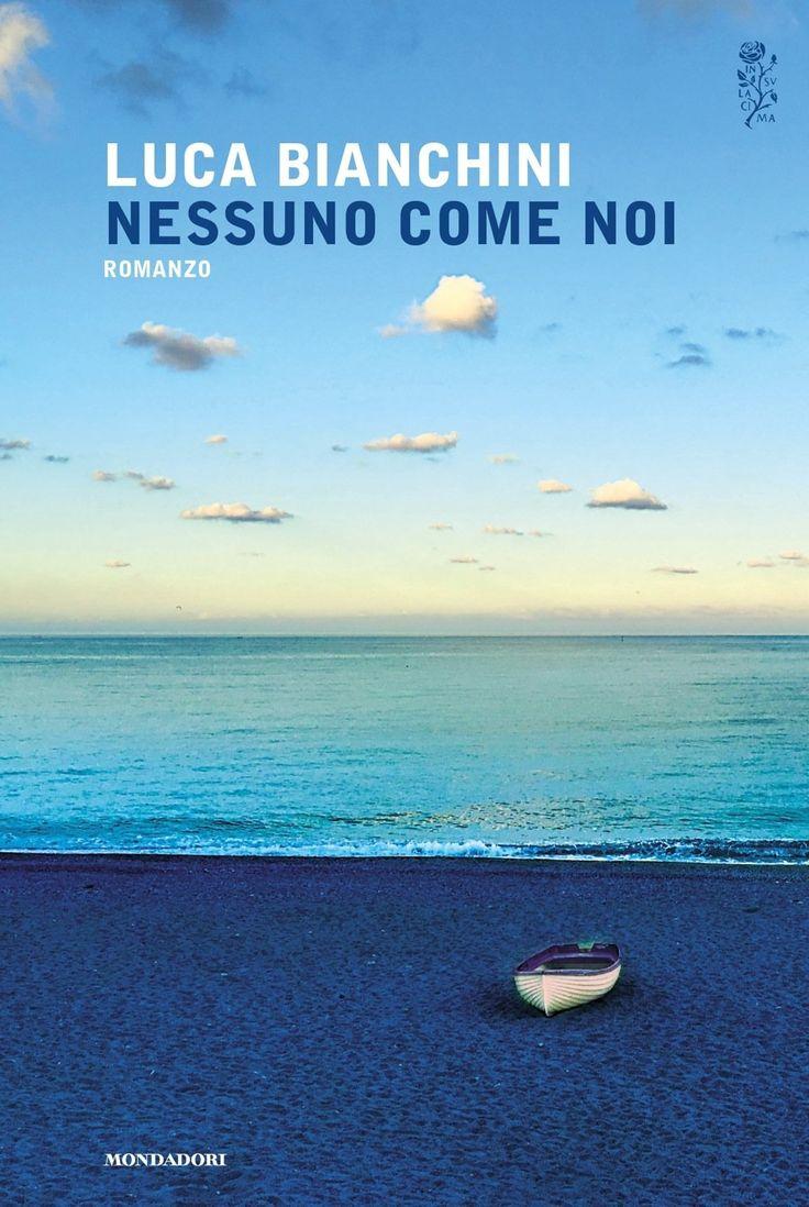 """""""Nessuno come noi"""" Luca Bianchini (Mondadori)"""