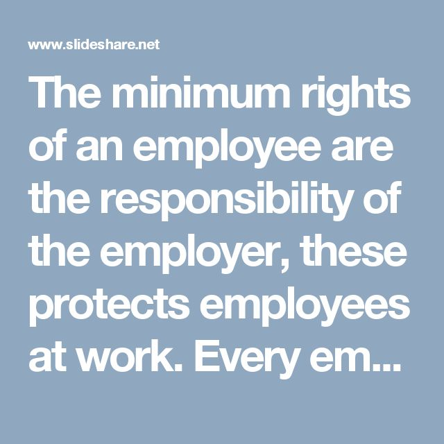 The minimum rights of an employee are the responsibility of the employer, these protects employees at work. Every employee must need to know these rights. Cortney Shegerian has shared some employees' rights here.