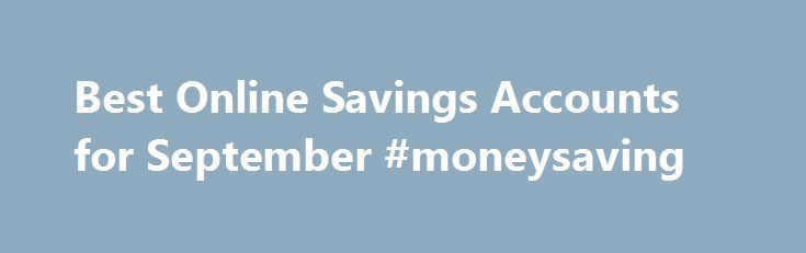 Best Online Savings Accounts for September #moneysaving http://savings.nef2.com/best-online-savings-accounts-for-september-moneysaving/  Best Online Savings Accounts for September This is my review of the SmartyPig Savings Account. I've added a new bank to my list of top high-yield online savings accounts. It's called SmartyPig. I know it doesn't sound like a bank, but it is. And they offer a very competitive interest rate. [read more. ] That's where the Digit savings app comes into play…