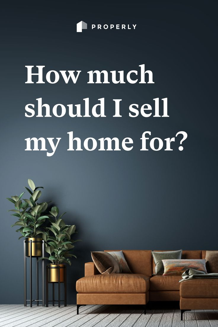 How Much Should I Sell My Home For In 2020 Home Values Home Selling Tips Home