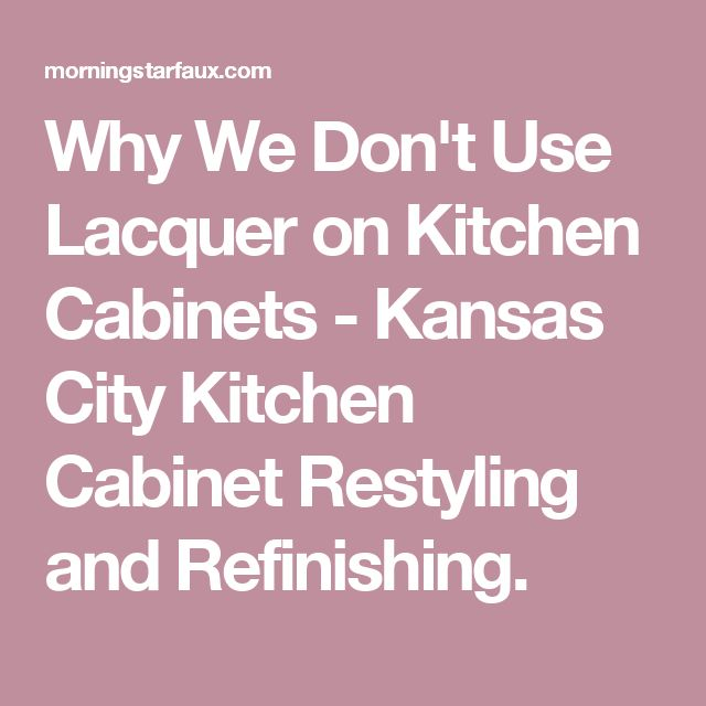 Why We Don't Use Lacquer on Kitchen Cabinets - Kansas City Kitchen Cabinet Restyling and Refinishing.