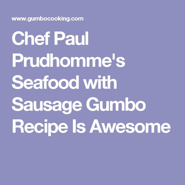 Chef Paul Prudhomme's Seafood with Sausage Gumbo Recipe Is Awesome