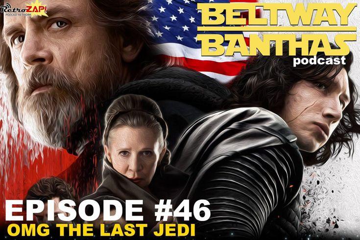 Beltway Banthas Episode #46: OMG The Last Jedi