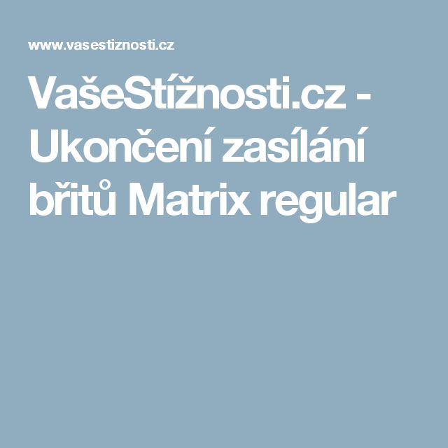 VašeStížnosti.cz - Ukončení zasílání břitů Matrix regular