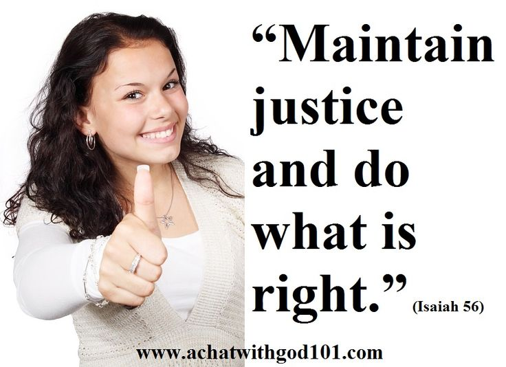 MAINTAIN JUSTICE AND DO WHAT IS RIGHT.