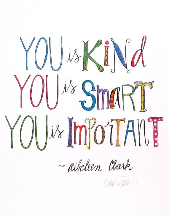 My rad sister sells her prints and stuff. You is Kind, You is Smart, You is Important  - Aibeleen Clark - art print