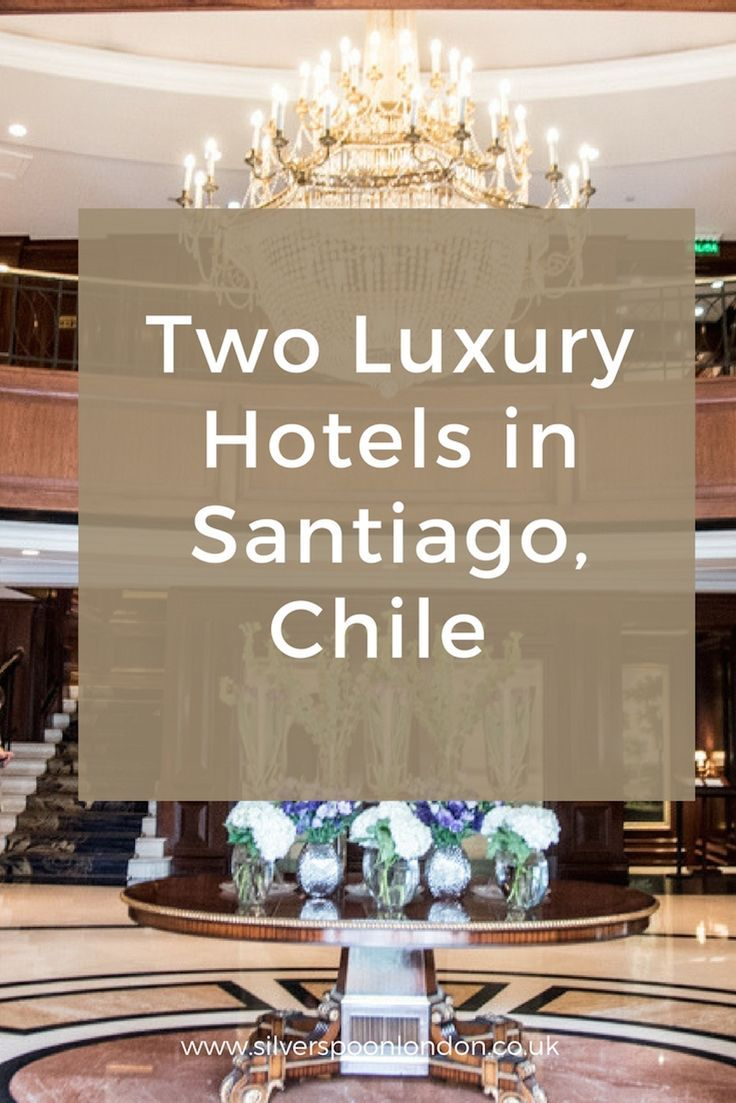 Two Luxury Hotels In Santiago Chile Luxury Santiago Chile