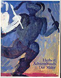 Herbert Achternbusch. Der Maler / Katalog zur Ausstellung 1988 in Muenchen * Duesseldorf * Wien * Hamburg * Berlin