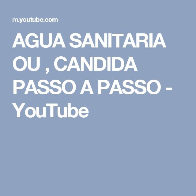 AGUA SANITARIA OU , CANDIDA  PASSO A PASSO - YouTube