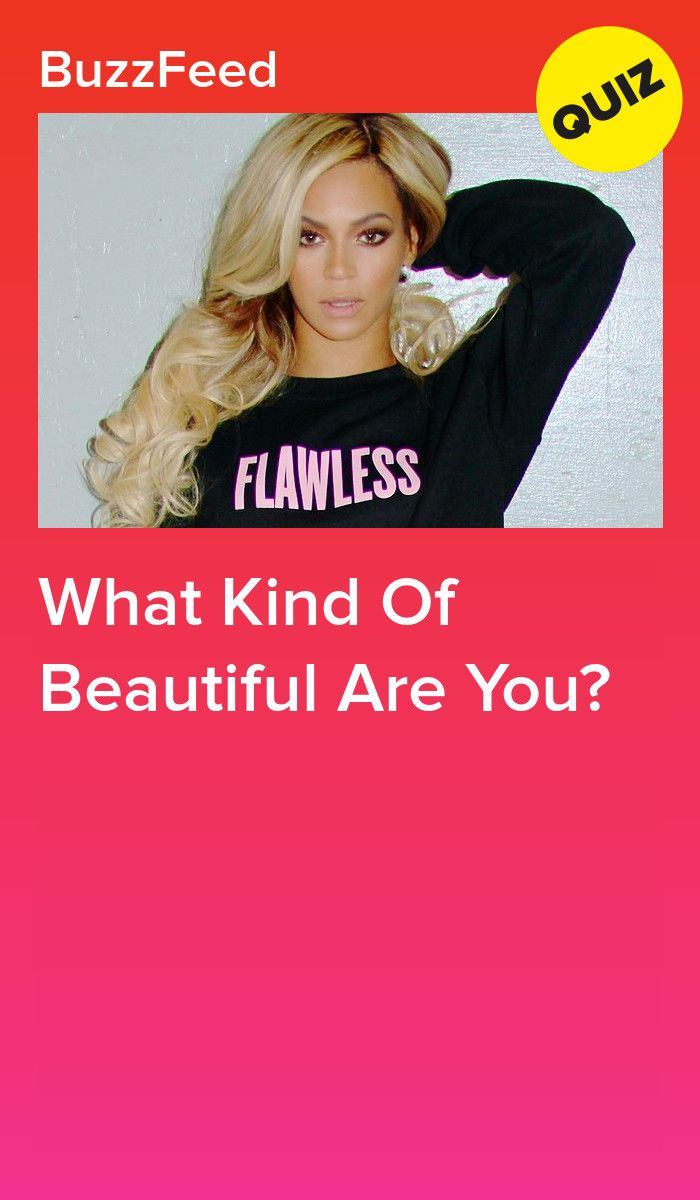 What Kind Of Beautiful Are You? | quizes | Fun quizzes